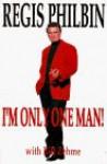 I'm Only One Man! - Regis Philbin, Bill Zehme