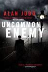 Uncommon Enemy. Alan Judd - Alan Judd