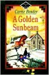 A Golden Sunbeam - Carrie Bender