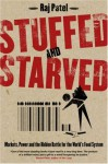 Stuffed And Starved: Markets, Power And The Hidden Battle For The World Food System - Raj Patel