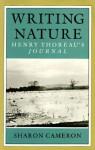 Writing Nature: Henry Thoreau's Journal - Sharon Cameron, Henry David Thoreau