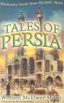Tales of Persia: Missionary Stories from Islamic Iran - William McElwee Miller, Bruce Van Patter