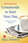 The New York Times Crosswords to Start Your Day: 75 Easy to Hard Puzzles - New York Times, Will Shortz