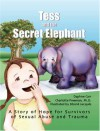 Tess and the Secret Elephant: A Story of Hope for Survivors of Sexual Abuse and Trauma - Daphne Carr