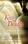 Kiss Me Deadly: Tales of Paranormal Love - Trisha Telep