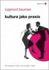 Kultura jako praxis - Zygmunt Bauman