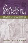 A Walk in Jerusalem: Stations of the Cross - John Peterson