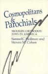 Cosmopolitans and Parochials: Modern Orthodox Jews in America - Samuel C. Heilman, Steven M. Cohen