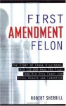 First Amendment Felon: The Story of Frank Wilkinson, His 132,000 Page FBI File and His Epic Fight for Civil Rights and Liberties (Nation Books) - Robert Sherrill