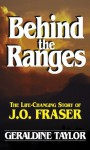 Behind the Ranges: The Life Changing Story of J.O. Fraser - Geraldine Taylor