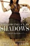 Throwing Clay Shadows (historical fiction) - Thea Atkinson