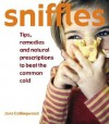 Sniffles: Tips, Remedies and Natural Tips to Beat the Common Cold - Jane Collingwood