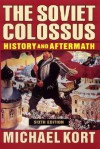 The Soviet Colossus: History and Aftermath, Sixth Edition - Michael Kort