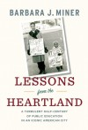 Lessons from the Heartland: A Turbulent Half-Century of Public Education in an Iconic American City - Barbara Miner