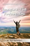 Imagine the Future You - Ada Brownell