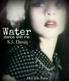 Water, Dance With Me - S.J. Davis