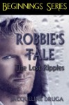 Robbie's Tale: The Lost Ripples (Beginnings Series) - Jacqueline Druga