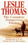 "The Complete Dangerous Davies: ""Dangerous Davies"", ""Dangerous in Love"", ""Dangerous by Moonlight"" - Leslie Thomas"