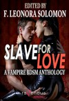 Slave for Love: A Vampire BDSM Anthology - F. Leonora Solomon, Angela R. Sargenti, Monica Corwin