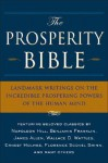 The Prosperity Bible: Landmark Writings on the Incredible Prospering Powers of the Human Mind - Napoleon Hill, Charles Fillmore, Robert Collier, Wallace D. Wattles, James Allen, P.T. Barnum, Benjamin Franklin, Ernest Holmes, Florence Scovel Shinn, Elbert Hubbard, Russell H. Conwell, Ralph Waldo Trine, William W. Atkinson, F.W. Sears, Theron Q. Dumont, Orison Swett