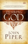Desiring God, Revised Edition: Meditations of a Christian Hedonist - John Piper