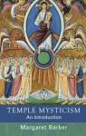 Temple Mysticism: An Introduction - Margaret Barker