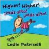 Higher! Higher! ¡Más alto! ¡Más alto! - Leslie Patricelli