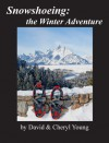 Snowshoeing: The Winter Adventure - David Young, Cheryl Young