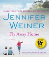 Fly Away Home: A Novel - Jennifer Weiner, Judith Light