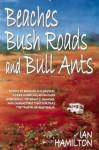 BEACHES, BUSH ROADS & BULL ANTS - Ian Hamilton, Faye Hamilton