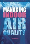 Managing Indoor Air Quality, Fourth Edition - Barney Burroughs, Shirley J. Hansen