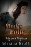 Meg's Folly [Meghan's Playhouse Book 5] (Meghan's Folly) - Adriana Kraft