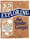 Exploring the Sunday Gospel: A Lectionary-Based Guide for Groups - Joseph T. Sullivan