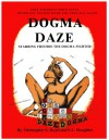 Dogma Daze: How to Fight Back and Be Happy in Spite of it All - Christopher S. Hyatt, S.L. Slaughter