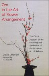 Zen in the Art of Flower Arrangement: The Classic Account of the Meaning and Symbolism of the Japanese Art of Ikebana - Gusty L. Herrigel, D.T. Suzuki, R.F.C. Hull
