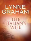 The Italian's Wife (Mills & Boon M&B) (A Mediterranean Marriage - Book 2) - Lynne Graham