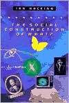 The Social Construction of What? - Ian Hacking