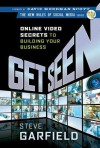 Get Seen: Online Video Secrets to Building Your Business - Steve Garfield, David Meerman Scott