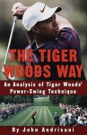 The Tiger Woods Way: An Analysis of Tiger Woods' Power-Swing Technique - John Andrisani