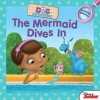 The Mermaid Dives In: Includes Stickers! (Doc McStuffins) - Sheila Sweeny Higginson