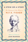 A Stew or a Story: An Assortment of Short Works - M.F.K. Fisher, Joan Reardon
