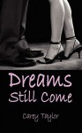 Dreams Still Come - Carey Taylor
