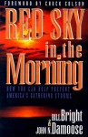 Red Sky in the Morning: How You Can Help Prevent America's Gathering Storms - Bill Bright, John N. Damoose