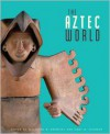 The Aztec World - Elizabeth M. Brumfiel, Gary M. Feinman