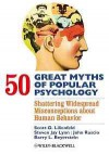 50 Great Myths of Popular Psychology: Shattering Widespead Misconceptions About Human Behaviour - Scott O. Lilienfeld, Steven Jay Lynn, John Ruscio, Barry L. Beyerstein