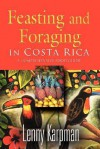 Feasting and Foraging in Costa Rica: A Comprehensive Food and Restaurant Guide - Lenny Karpman