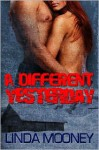 A Different Yesterday - Linda Mooney