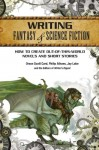 Writing Fantasy & Science Fiction: How to Create Out-Of-This-World Novels and Short Stories - Orson Scott Card, Philip Athans, Jay Lake, Editors of Writer's Digest