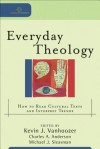 Everyday Theology: How to Read Cultural Texts and Interpret Trends - Kevin J. Vanhoozer, Charles A. Anderson, Michael J. Sleasman