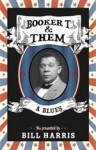 Booker T. & Them: A Blues - Bill Harris